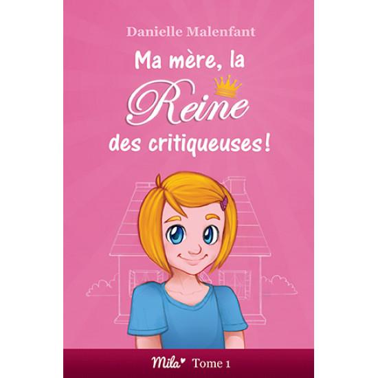Roman jeunesse - Mila tome 1 - Ma mère, la reine des critiqueuses